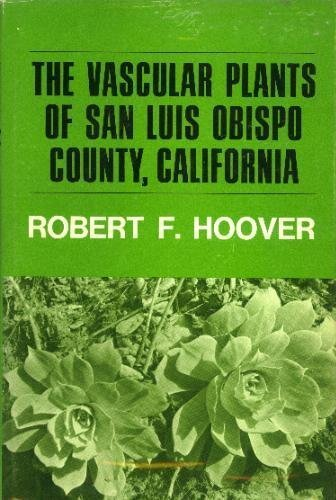 Vascular Plants Of San Luis Obispo County, California: Hoover, Robert F.