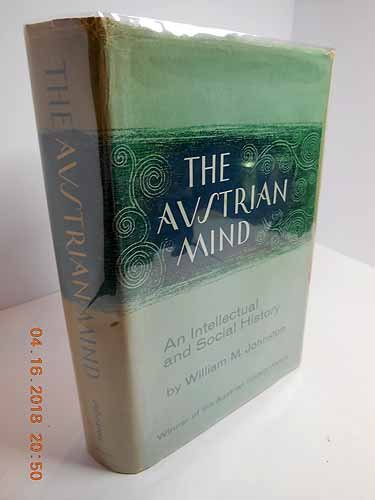 Austrian Mind: An Intellectual and Social History, 1848-1938: William M. Johnson