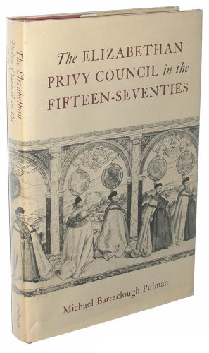 The Elizabethan Privy Council in the Fifteen-Seventies: Pulman, Michael Barraclough