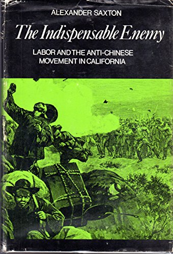 Indispensable Enemy: Labor and the Anti-Chinese Movement in California