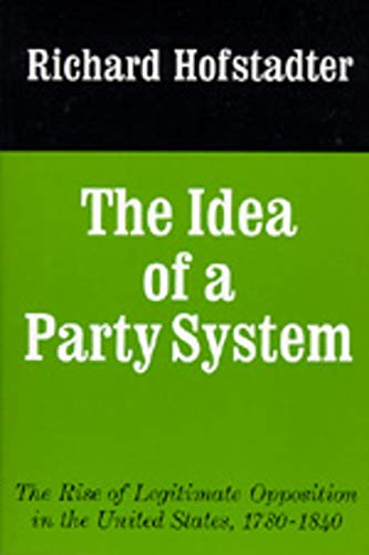 9780520017542: The Idea of a Party System: The Rise of Legitimate Opposition in the United States, 1780-1840 (Jefferson Memorial Lecture Series)