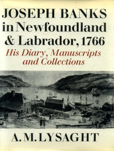 Joseph Banks in Newfoundland and Labrador, 1766 - His Diary, Manuscripts and Collections.: Lysaght,...
