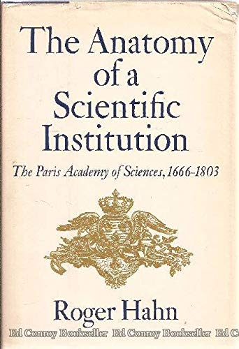 The Anatomy of a Scientific Institution: The Paris Academy of Sciences, 1666-1803