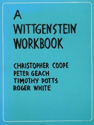 A Wittgenstein Workbook By Members of the Department of Philosophy, The University of Leeds (0520018400) by Christopher Coope; Peter Geach; Timothy Potts; Roger White
