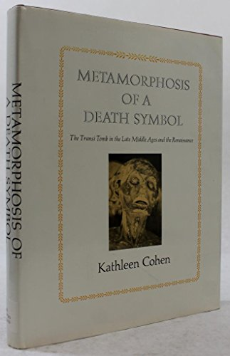 9780520018440: Metamorphosis of a Death Symbol; The Transi Tomb in the Late Middle Ages and the Renaissance.: The Transi Tomb in the Late Middle Ages and the Renaissance