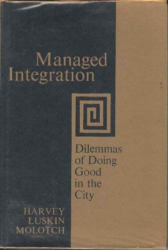 9780520018891: Managed Integration: Dilemmas of Doing Good in the City (California Studies in Urbanization and Environmental Design)