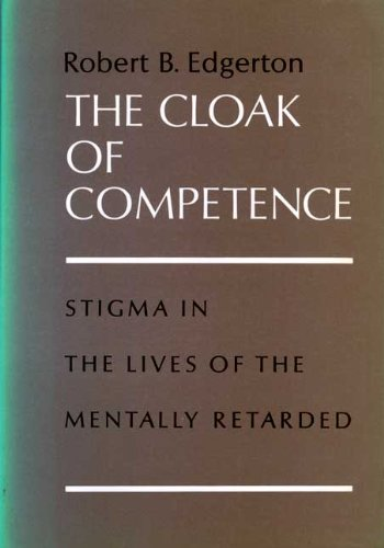 9780520018990: The Cloak of Competence: Stigma in the Lives of the Mentally Retarded