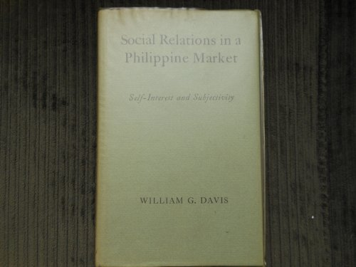 Social Relations in a Philippine Market: Self-interest and Subjectivity: Davis, William G.