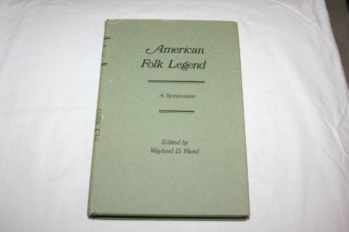 AMERICAN FOLK LEGEND A SYMPOSIUM: Hand, Wayland D (Ed)