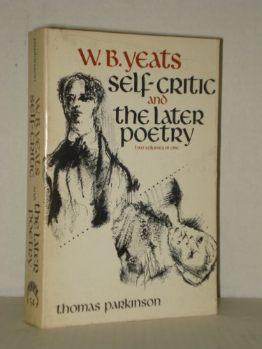 W.B. YEATS SELF-CRITIC; A Study of His Early Verse and THE LATER POETRY; 2 Volumes in One: ...