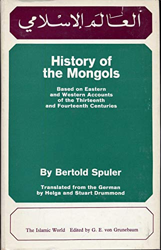 History of the Mongols: Based on Eastern and Western Accounts of the T: Bertold Spuler