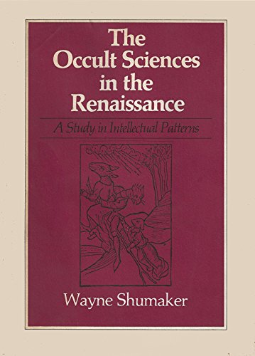 The Occult Sciences in the Renaissance: A Study in Intellectual Patterns: Shumaker, Wayne