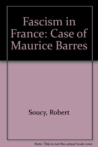 Fascism in France: The Case of Maurice Barres: Soucy, Robert