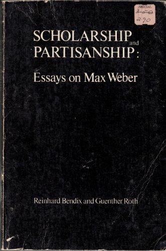 Scholarship and Partisanship: Essays on Max Weber: Bendix, Reinhard, Roth, Gunther