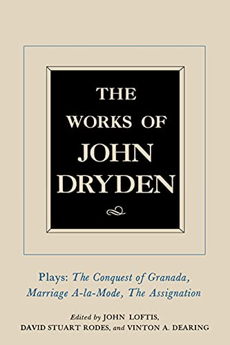 9780520021259: The The Works of John Dryden: The Works of John Dryden, Volume XI Plays: The Conquest of Granada, Part 1 and Part 2; Marriage-a-la-Mode and the ... the Assignation: Or, Love in a Nunnery v. 11