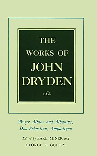 The Works of John Dryden, Volume XV: Plays: Albion and Albanius, Don Sebastian, Amphitryon: Dryden,...