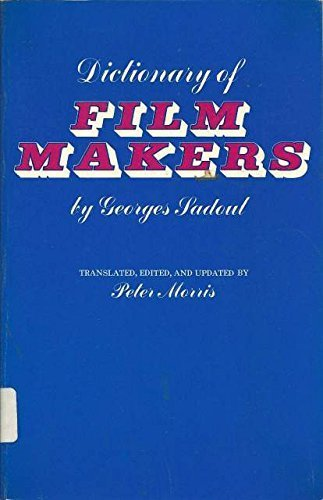 Dictionary of film makers. Translated, edited and updated by Peter Morris.: SADOUL, GEORGES