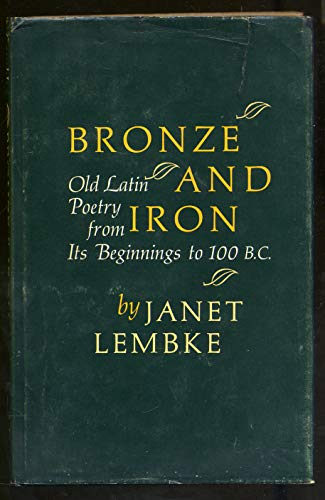 Bronze and iron;: Old Latin poetry from: Lembke, Janet
