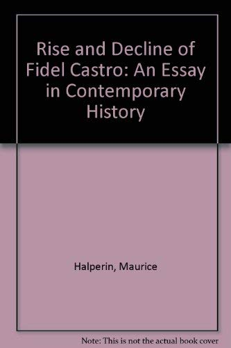 rise and decline of fidel castro an essay in 9780520021822 rise and decline of fidel castro an essay in contemporary history
