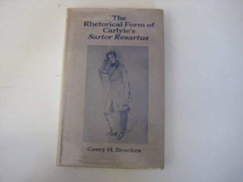 THE RHETORICAL FORM OF CARLYLE'S SARTOR RESARTUS: Brookes, Gerry H.