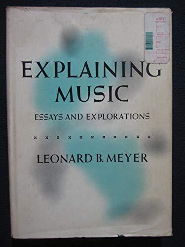 Explaining Music: Essays and Explorations: Leonard B. Meyer