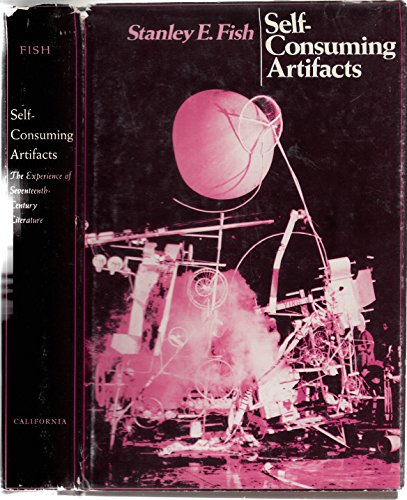 9780520022300: Self-Consuming Artifacts: The Experience of Seventeenth-Century Literature