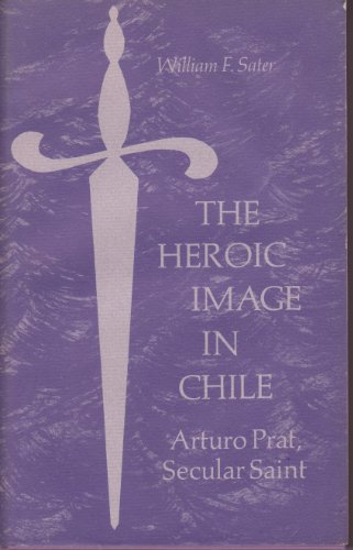 9780520022355: The heroic image in Chile;: Arturo Prat, secular saint,