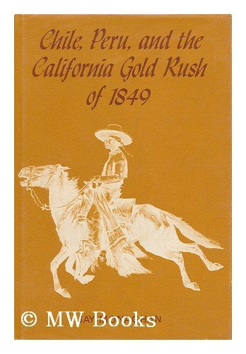 9780520022652: Chile Peru and the California Gold Rush of 1849