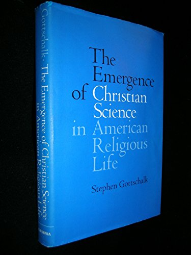 The Emergence of Christian Science in American Religious Life: Gottschalk, Stephen