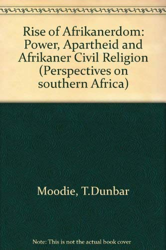 The Rise of Afrikanerdom: Power, Apartheid, and the Afrikaner Civil Religion: T. Dunbar Moodie
