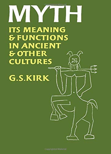 Myth: Its Meaning and Functions in Ancient and Other Cultures (Sather Classical Lectures): Kirk, G....