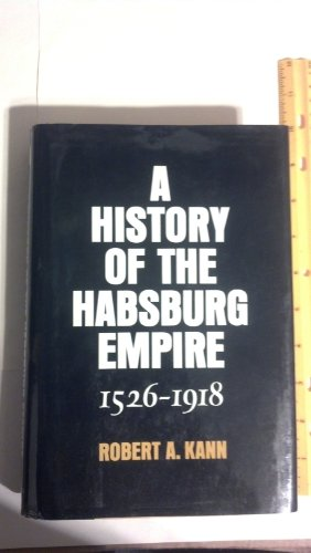 A History Of The Habsburg Empire 1526 - 1918: Kann , Robert A.