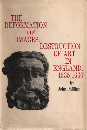 The Reformation of Images: Destruction of Art in England, 1535-1660