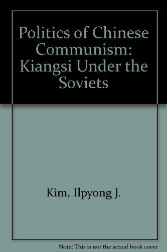 9780520024380: Politics of Chinese Communism: Kiangsi Under the Soviets
