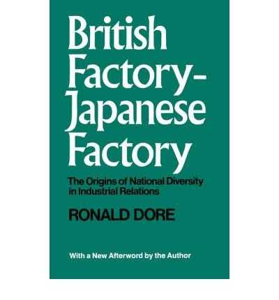 9780520024564: British Factory, Japanese Factory: The Origins of National Diversity in Industrial Relations,