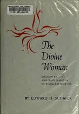 The Divine Woman: Dragon Ladies and Rain Maidens in T'ang Literature: Schafer, Edward Hetzel