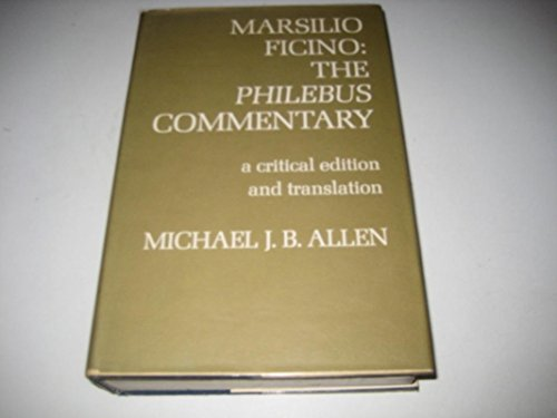 Marsilio Ficino: The Philebus Commentary. A Critical Edition and Translation by Michael J. B. Allen...