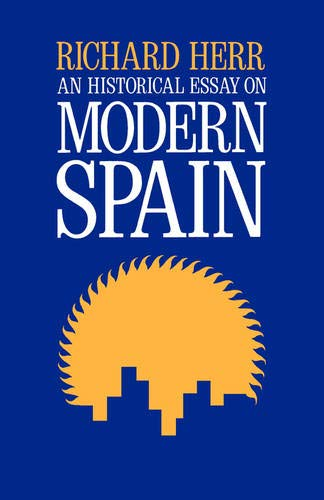 """richard herr an historical essay on modern spain Modern world, most of the works are historical, though ranging within that  discipline from  portuguese, and spanish enslavement of native americans is  distributed  (folkestone: william dawson, 1980), though it contains the essay  included (no  dunn, richard s """"quantifying slavery and the slave trade,""""  journal of."""