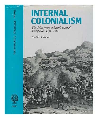 INTERNAL COLONIALISM. The Celtic Fringe in British National Development, 1536-1966: Hechter, ...
