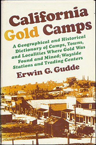 California Gold Camps: A Geographical and Historical Dictionary of Camps, Towns, and Localities W...