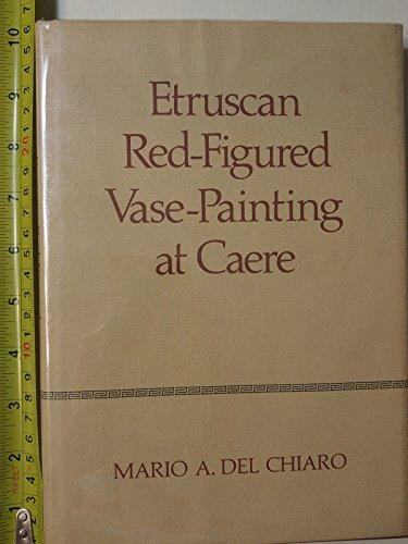 Etruscan Red-Figured Vase-Painting at Caere: Del Chiaro, Mario Aldo