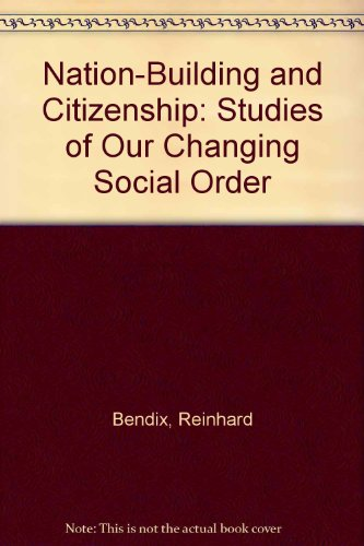9780520026766: Nation-Building and Citizenship: Studies of Our Changing Social Order