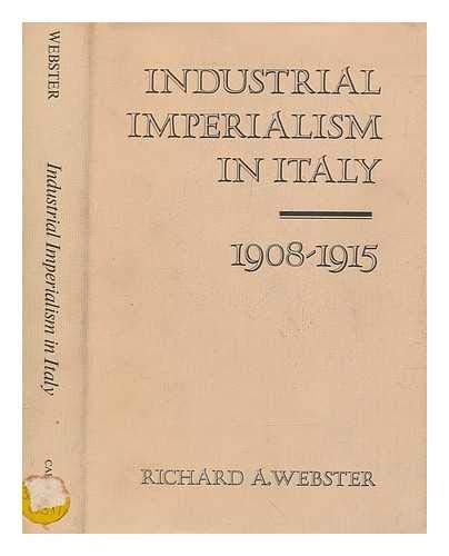 Industrial Imperialism in Italy 1908-1915.: WEBSTER, R.A.