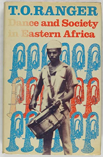 DANCE AND SOCIETY IN EASTERN AFRICA 1890-1970: RANGER, T. O.