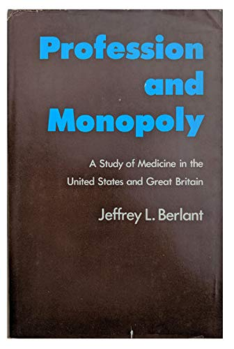 9780520027343: Profession and Monopoly: A Study of Medicine in the United States and Great Britain