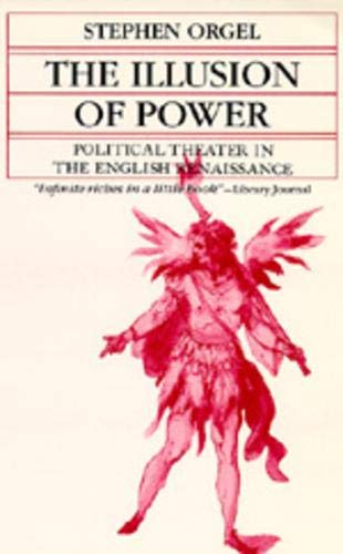 9780520027411: The Illusion of Power - Political Theater in the English Renaissance