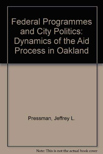 Federal Programs and City Politics: The Dynamics of the Aid Process in Oakland