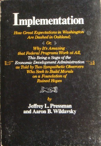 Implementation: How Great Expectations in Washington Are: Pressman, Jeffrey L.,