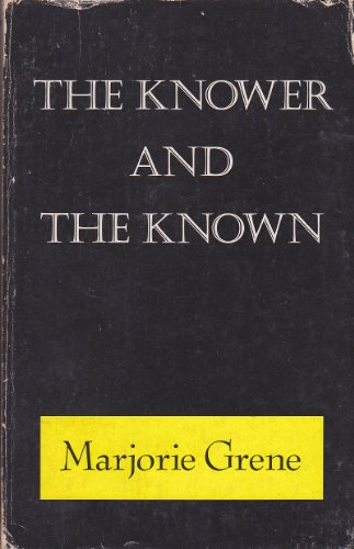 The Knower and the Known: Grene, Marjorie