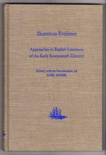 Illustrious Evidence: Approaches to English Literature of the Early Seventeenth Century (Publicat...